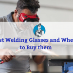 Best Welding Glasses and Where to Buy them