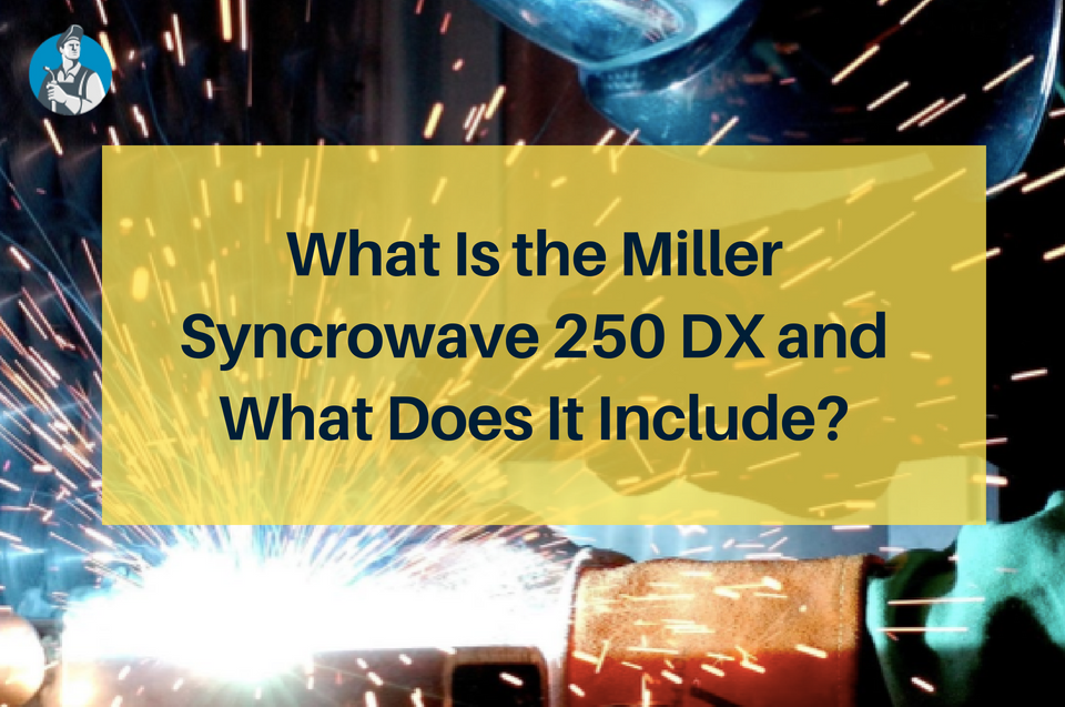 What Is the Miller Syncrowave 250 DX and What Does It Include?
