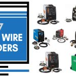 Top 7 Best Wire Welders